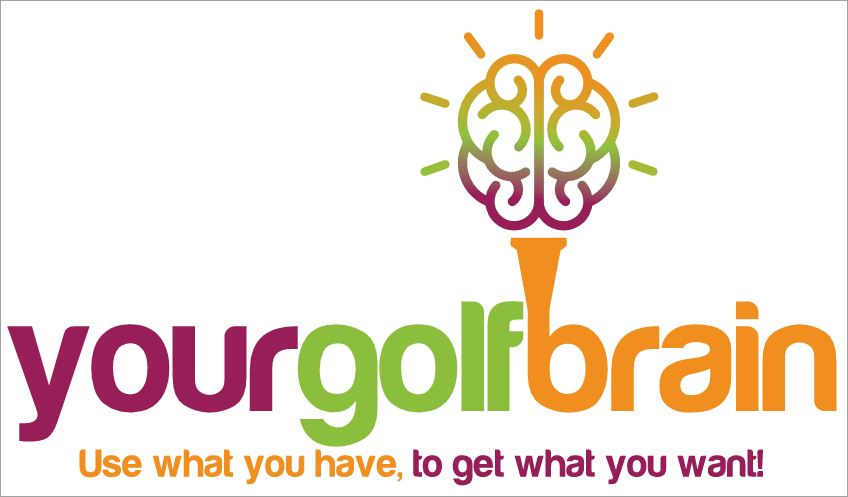 Your Golf Brain - Use what you have to get what you want!